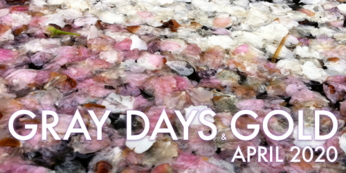Gray Days and Gold April 2020