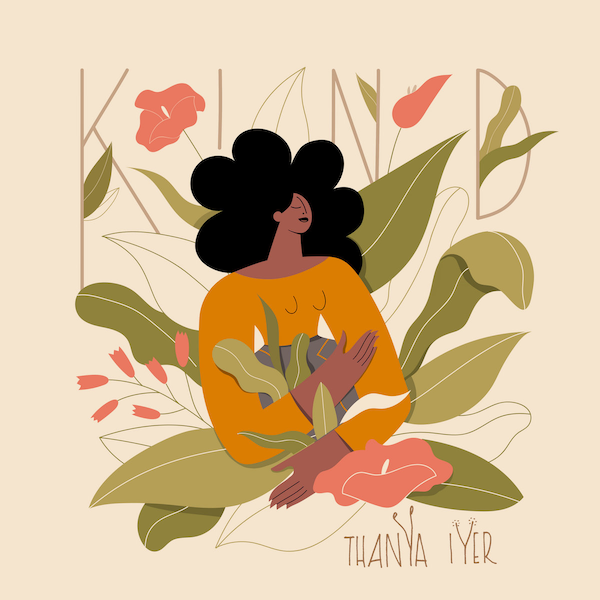 Thanya Iyer: Kind