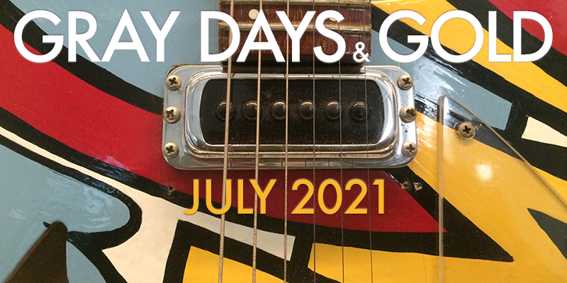 Gray Days and Gold July 2021