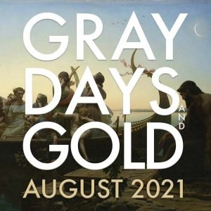 Gray Days and Gold August 2021